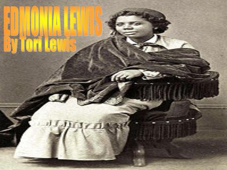 Edmonia Lewis was born Green brush, New York that she claims but researchers say that she was born and raised in Green high, Ohio and another researcher.