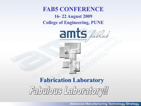 FAB5 CONFERENCE 16- 22 August 2009 College of Engineering, PUNE Fabrication Laboratory.