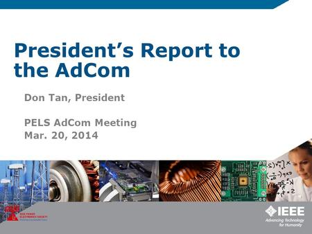 President's Report to the AdCom Don Tan, President PELS AdCom Meeting Mar. 20, 2014.