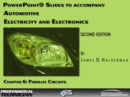 Automotive Electricity and Electronics, 2/e By James D Halderman © 2009 Pearson Education, Inc. Pearson Prentice Hall - Upper Saddle River, NJ 07458 OBJECTIVES.