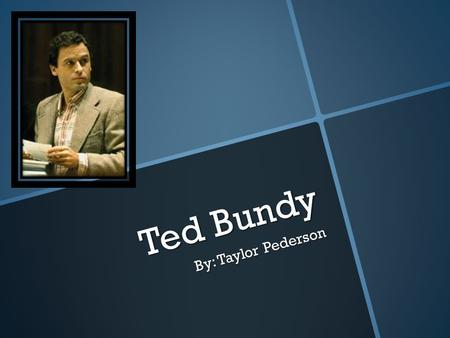 Ted Bundy By: Taylor Pederson.
