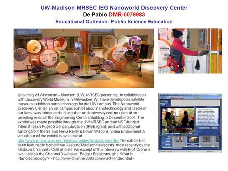UW-Madison MRSEC IEG Nanoworld Discovery Center De Pablo DMR-0079983 Educational Outreach: Public Science Education University of Wisconsin – Madison (UW)