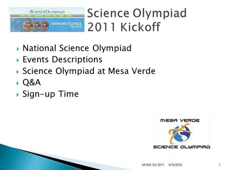  National Science Olympiad  Events Descriptions  Science Olympiad at Mesa Verde  Q&A  Sign-up Time 9/15/2010MVMS SO 20111.