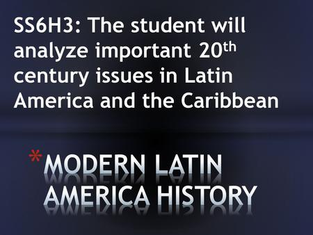 SS6H3: The student will analyze important 20 th century issues in Latin America and the Caribbean.