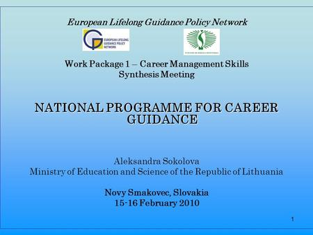 1 European Lifelong Guidance Policy Network Work Package 1 – Career Management Skills Synthesis Meeting NATIONAL PROGRAMME FOR CAREER GUIDANCE Aleksandra.
