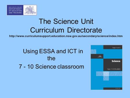 The Science Unit Curriculum Directorate  Using ESSA and ICT in the 7 - 10.