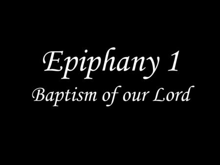 Epiphany 1 Baptism of our Lord. We sing a hymn/song.
