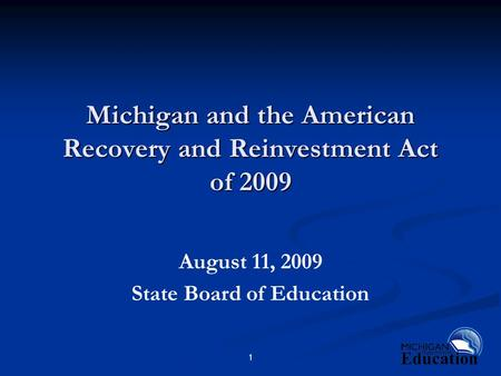 1 Michigan and the American Recovery and Reinvestment Act of 2009 August 11, 2009 State Board of Education.