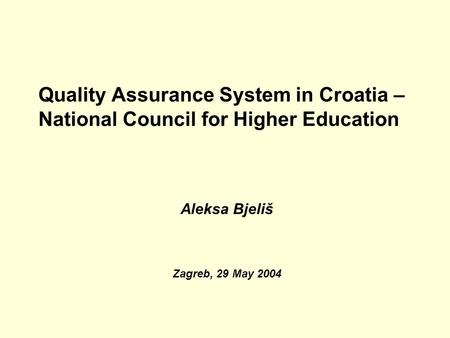 Quality Assurance System in Croatia – National Council for Higher Education Aleksa Bjeliš Zagreb, 29 May 2004.