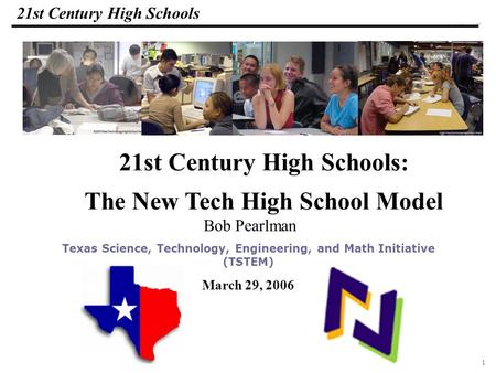1 108319_Macros 21st Century High Schools Bob Pearlman Texas Science, Technology, Engineering, and Math Initiative (TSTEM) March 29, 2006 21st Century.