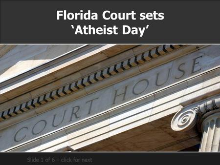 Florida Court sets 'Atheist Day' Slide 1 of 6 – click for next.