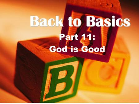 "Back to Basics Part 11: God is Good. Genesis 32:1-2 James 1:16-17 ""Don't be deceived, my dear brothers. Every good and perfect gift is from above, coming."