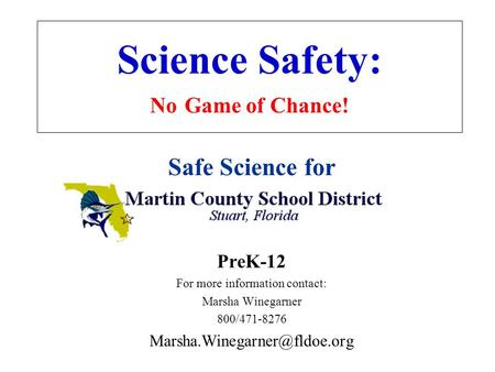 Science Safety: No Game of Chance! Safe Science for PreK-12 For more information contact: Marsha Winegarner 800/471-8276