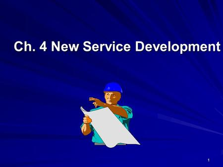 1 Ch. 4 New Service Development. 2 Learning Objectives 1. Innovation in services 2. New service development process 3. Service Design Elements 4. Strategic.
