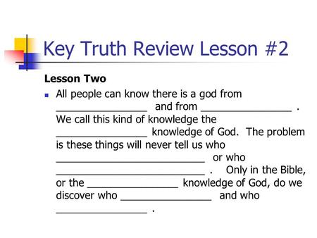 Key Truth Review Lesson #2 Lesson Two All people can know there is a god from ________________ and from ________________. We call this kind of knowledge.