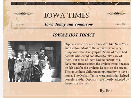 IOWA'S HOT TOPICS IOWA TIMES Iowa Today and Tomorrow - Since 1802 Orphans were often seen in cities like New York and Boston. Most of the orphans were.