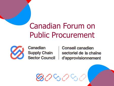 "Canadian Forum on Public Procurement. Overview – continued Thomas Friedman, ""The World is Flat"""