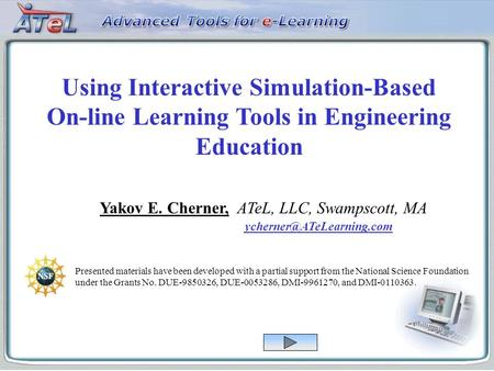 Using Interactive Simulation-Based On-line Learning Tools in Engineering Education Yakov E. Cherner, ATeL, LLC, Swampscott, MA