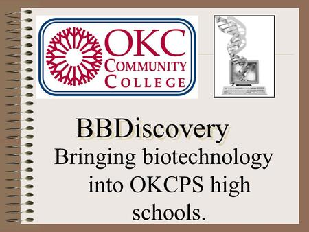Bringing biotechnology into OKCPS high schools. BBDiscovery.
