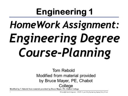 ENGR-10_Lec-03A_Engineering_Degree_Plan_HW.ppt 1 Modified by T. Rebold from material provided by Bruce Mayer, PE, Chabot College.