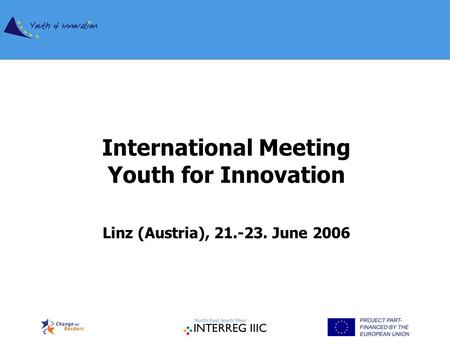 International Meeting Youth for Innovation Linz (Austria), 21.-23. June 2006.