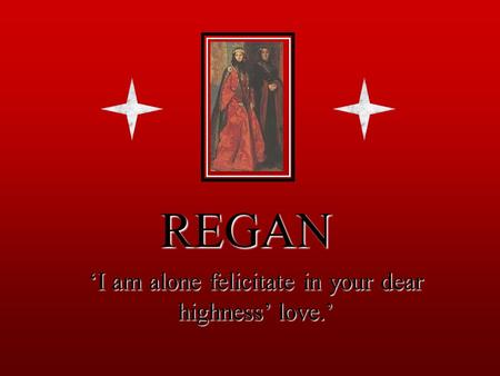 REGAN 'I am alone felicitate in your dear highness' love.'