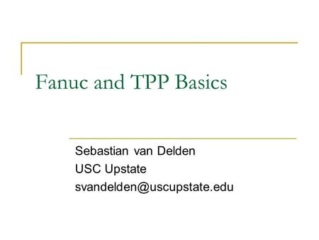 Fanuc and TPP Basics Sebastian van Delden USC Upstate