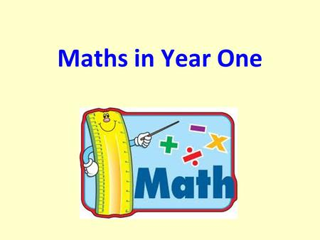 Maths in Year One. What do we learn? Number o Count to and across 100, forwards and backwards, beginning with 0 or 1, or from any given number o Count,