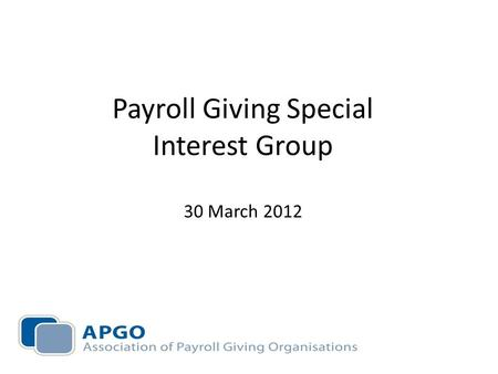 Payroll Giving Special Interest Group 30 March 2012.