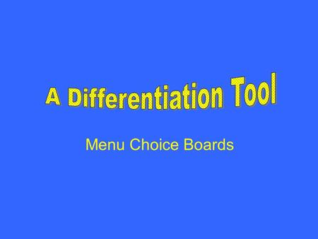 Menu Choice Boards. Menu Choice boards are a way to differentiate content, process and product for all students.