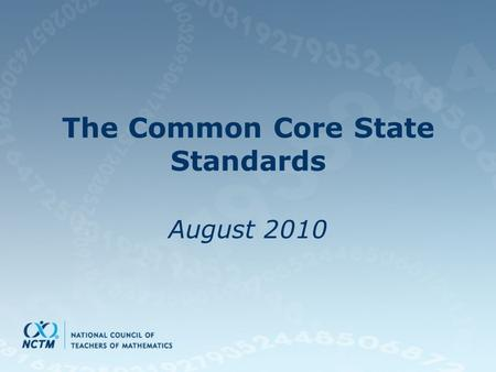 The Common Core State Standards August 2010. Common Core Development Initially 48 states and three territories signed on Final Standards released June.