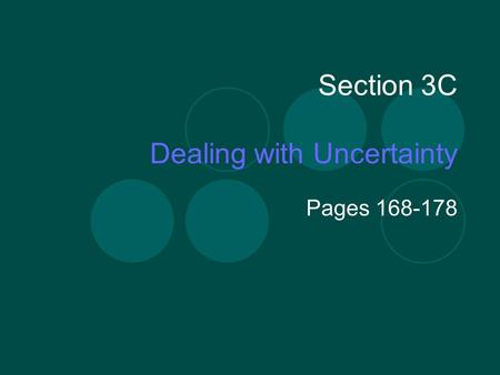 Section 3C Dealing with Uncertainty Pages 168-178.