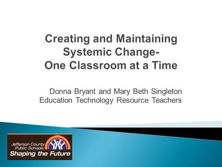 Donna Bryant and Mary Beth Singleton Education Technology Resource Teachers.