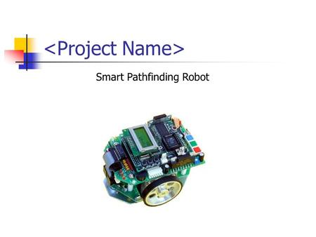 Smart Pathfinding Robot. The Trouble Quad Ozan Mindek Team Leader, Image Processing Tyson Mowery Packaging Specialist Jungwoo Seo Webmaster, Networking.