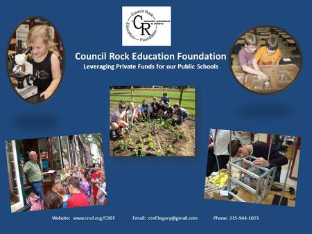 Council Rock Education Foundation Leveraging Private Funds for our Public Schools Website:    Phone: 215-944-1023.