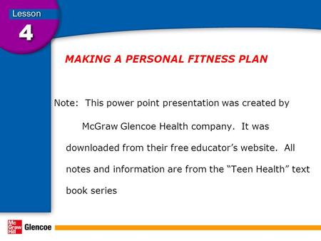 MAKING A PERSONAL FITNESS PLAN Note: This power point presentation was created by McGraw Glencoe Health company. It was downloaded from their free educator's.