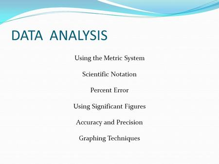 DATA ANALYSIS Using the Metric System Scientific Notation