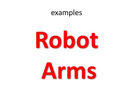 Examples Robot Arms. Stationary Robot Robot actor Does not walk Has realistic body proportions, including legs Hangs from behind. Similar to our SONBI.