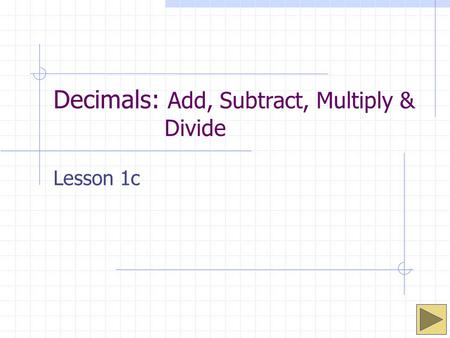Decimals: Add, Subtract, Multiply & Divide Lesson 1c.