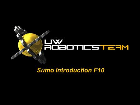 Sumo Introduction F10. theCOMPETITION Crash course in robotics for the inexperienced/curious.