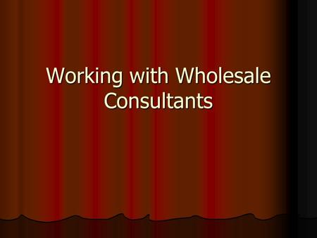 Working with Wholesale Consultants. You have one year to keep a consultant for life! Focus on servicing your consultants Focus on servicing your consultants.