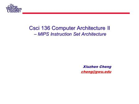 Csci 136 Computer Architecture II – MIPS Instruction Set Architecture Xiuzhen Cheng