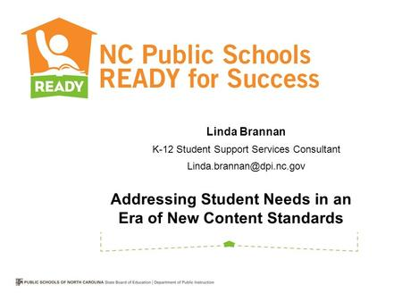Addressing Student Needs in an Era of New Content Standards Linda Brannan K-12 Student Support Services Consultant