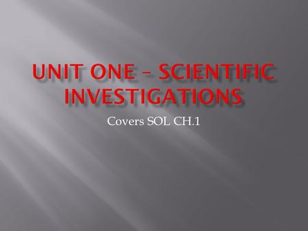 Covers SOL CH.1.  In Order to conduct a meaningful scientific investigation, experimental design, hypothesis formation, data gathering, data analysis.