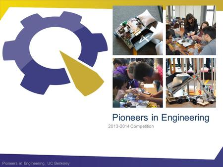 Pioneers in Engineering, UC Berkeley Pioneers in Engineering 2013-2014 Competition.