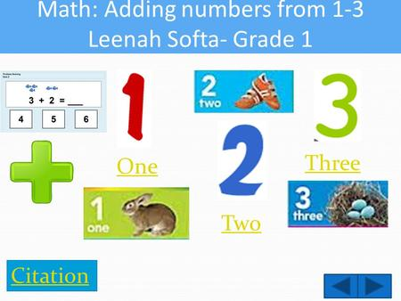 Math: Adding numbers from 1-3 Leenah Softa- Grade 1 One Two Three Citation.