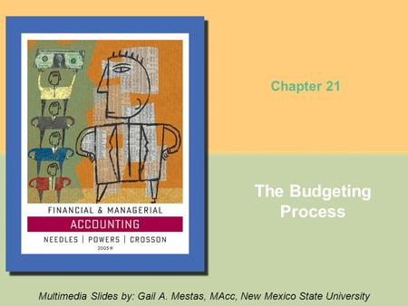 The Budgeting Process Multimedia Slides by: Gail A. Mestas, MAcc, New Mexico State University Chapter 21.