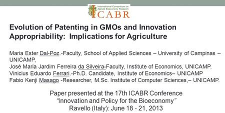 Evolution of Patenting in GMOs and Innovation Appropriability: Implications for Agriculture Maria Ester Dal-Poz.-Faculty, School of Applied Sciences –