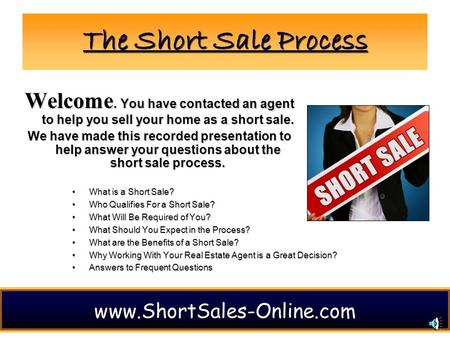 1 The Short Sale Process What is a Short Sale?What is a Short Sale? Who Qualifies For a Short Sale?Who Qualifies For a Short Sale? What Will Be Required.