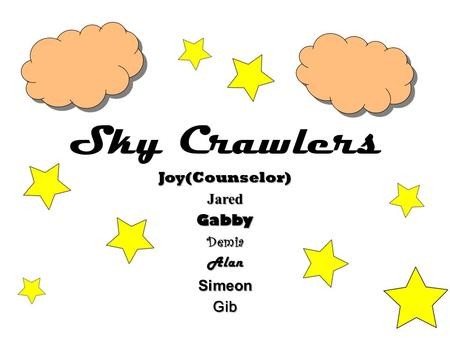 Sky Crawlers Joy(Counselor)JaredGabbyDemiaAlanSimeonGib.